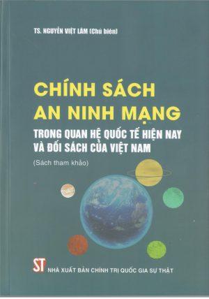 Chính sách an ninh mạng trong quan hệ quốc tế hiện nay và đối sách của Việt Nam (Sách tham khảo)