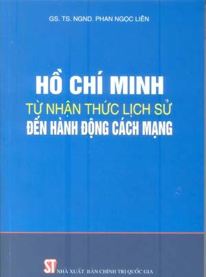 Hồ Chí Minh từ nhận thức lịch sử đến hành động cách mạng