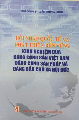 Hội nhập quốc tế và phát triển bền vững - Kinh nghiệm của Đảng Cộng sản Việt Nam, Đảng Cộng sản Pháp và Đảng Dân chủ xã hội Đức