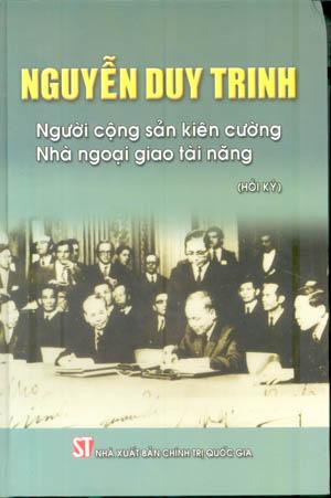 Nguyễn Duy Trinh – Người cộng sản kiên cường, nhà ngoại giao tài năng (Hồi ký)