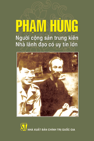 Phạm Hùng - người chiến sĩ dạ sắt gan đồng