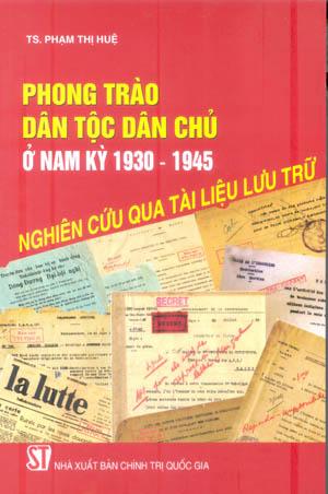 Phong trào dân tộc dân chủ ở Nam Kỳ 1930-1945, nghiên cứu qua tài liệu lưu trữ