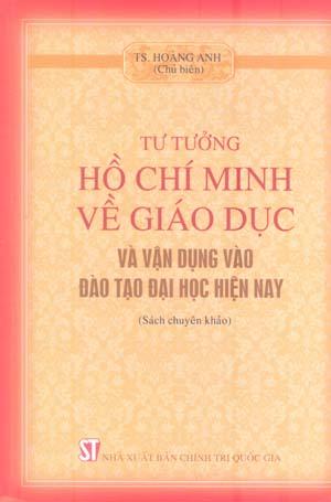 Tư tưởng Hồ Chí Minh về giáo dục và vận dụng vào đào tạo đại học hiện nay