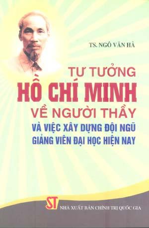 Tư tưởng Hồ Chí Minh về người thầy và việc xây dựng đội ngũ giảng viên đại học hiện nay