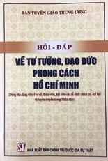 Hỏi - đáp về tư tưởng, đạo đức, phong cách Hồ Chí Minh (Dùng cho đảng viên ở cơ sở, đoàn viên, hội viên các tổ chức chính trị - xã hội và tuyên truyền trong Nhân dân)