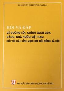 Hỏi và đáp về đường lối, chính sách của Đảng, Nhà nước Việt Nam đối với các lĩnh vực của đời sống xã hội.
