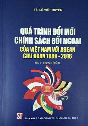 Quá trình đổi mới chính sách đối ngoại của Việt Nam với ASEAN giai đoạn 1986-2016