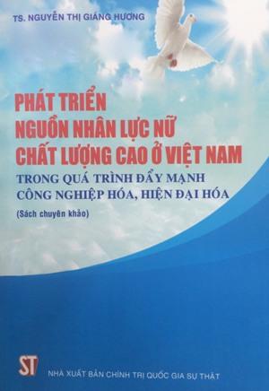 Phát triển nguồn nhân lực nữ chất lượng cao ở Việt Nam trong quá trình đẩy mạnh công nghiệp hóa, hiện đại hóa