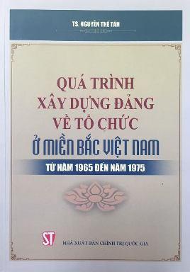 Quá trình xây dựng Đảng về tổ chức ở miền Bắc Việt Nam từ năm 1965 đến năm 1975