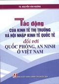 Tác động của kinh tế thị trường và hội nhập kinh tế quốc tế đối với quốc phòng, an ninh ở Việt Nam