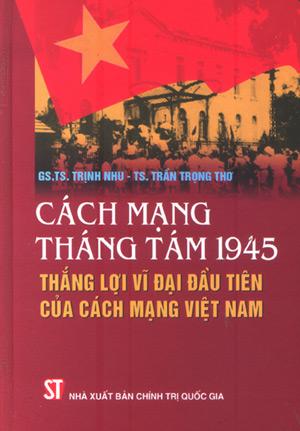 Cách mạng tháng Tám 1945 - Thắng lợi vĩ đại đầu tiên của cách mạng Việt Nam