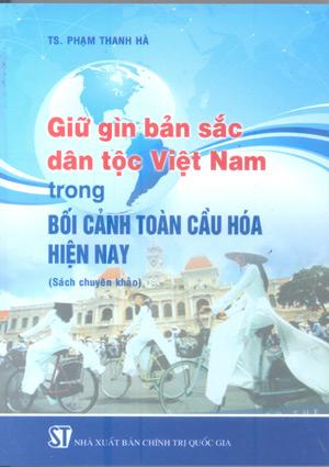 Giữ gìn bản sắc dân tộc Việt Nam trong bối cảnh toàn cầu hóa hiện nay