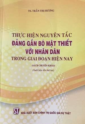Thực hiện nguyên tắc Đảng gắn bó mật thiết với nhân dân trong giai đoạn hiện nay (sách chuyên khảo)