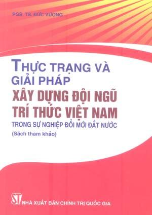 Thực trạng và giải pháp xây dựng đội ngũ trí thức Việt Nam trong sự nghiệp đổi mới đất nước