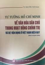 Tư tưởng Hồ Chí Minh về văn hóa dân chủ trong hoạt động chính trị và sự vận dụng ở Việt Nam hiện nay