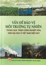 Vấn đề bảo vệ môi trường tự nhiên trong quá trình công nghiệp hóa, hiện đại hóa ở Việt Nam hiện nay