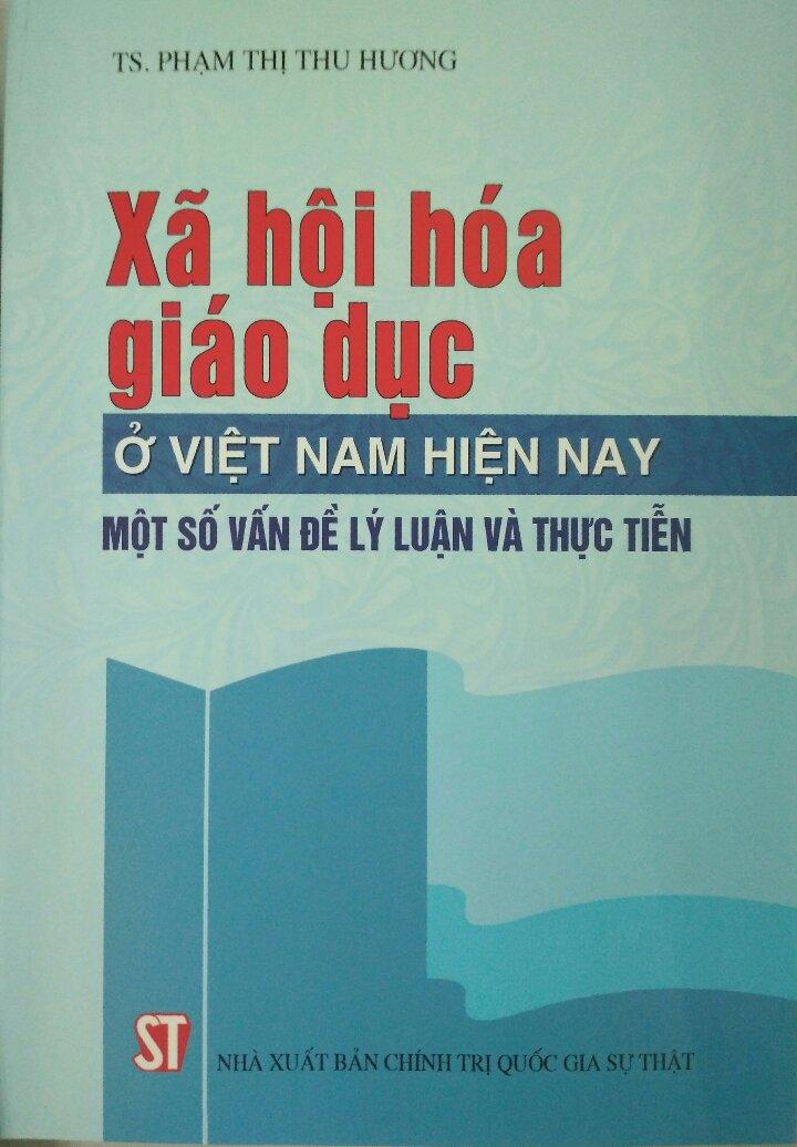 Xã hội hóa giáo dục ở Việt Nam hiện nay một số vấn đề lý luận và thực tiễn