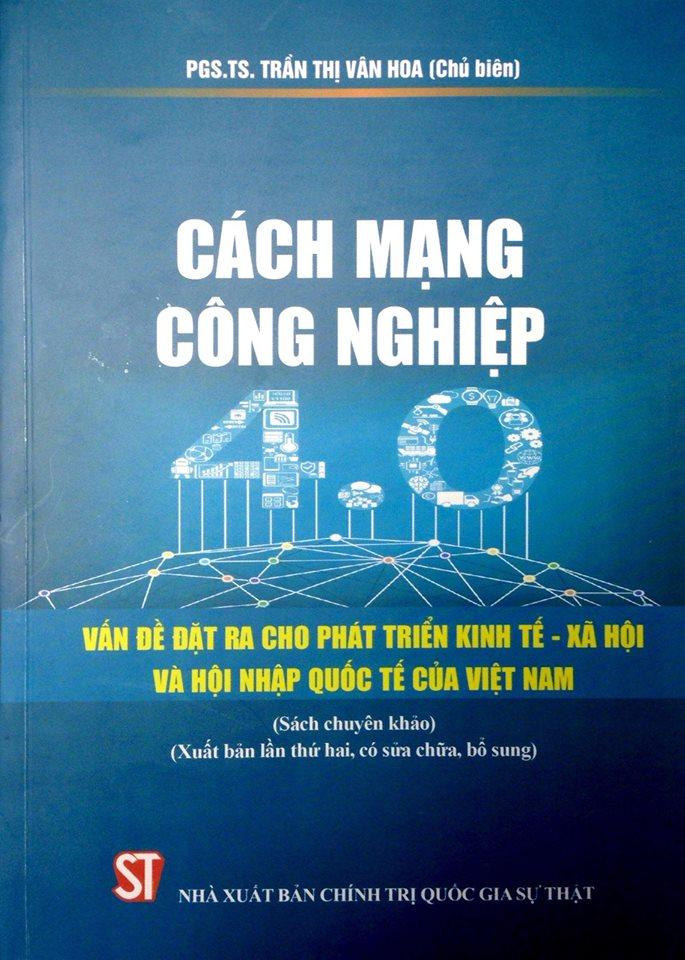Cách mạng công nghiệp 4.0 – Vấn đề đặt ra cho phát triển kinh tế - xã hội và hội nhập quốc tế của Việt Nam (Sách chuyên khảo)