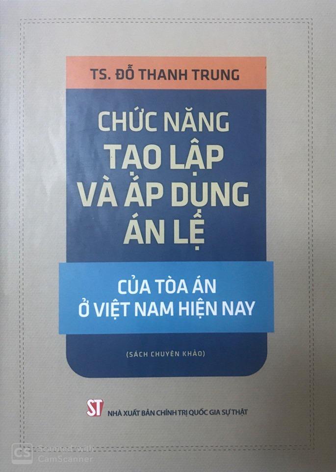 Chức năng tạo lập và áp dụng án lệ của Tòa án ở Việt Nam hiện nay (Sách chuyên khảo)