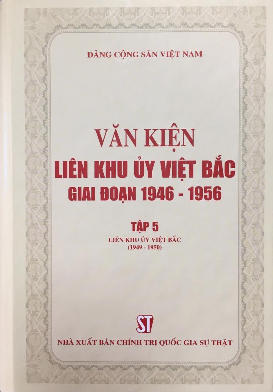 Văn kiện Liên khu ủy Việt Bắc giai đoạn 1946 - 1956, Tập 5: Liên khu ủy Việt Bắc (1949 -1950)