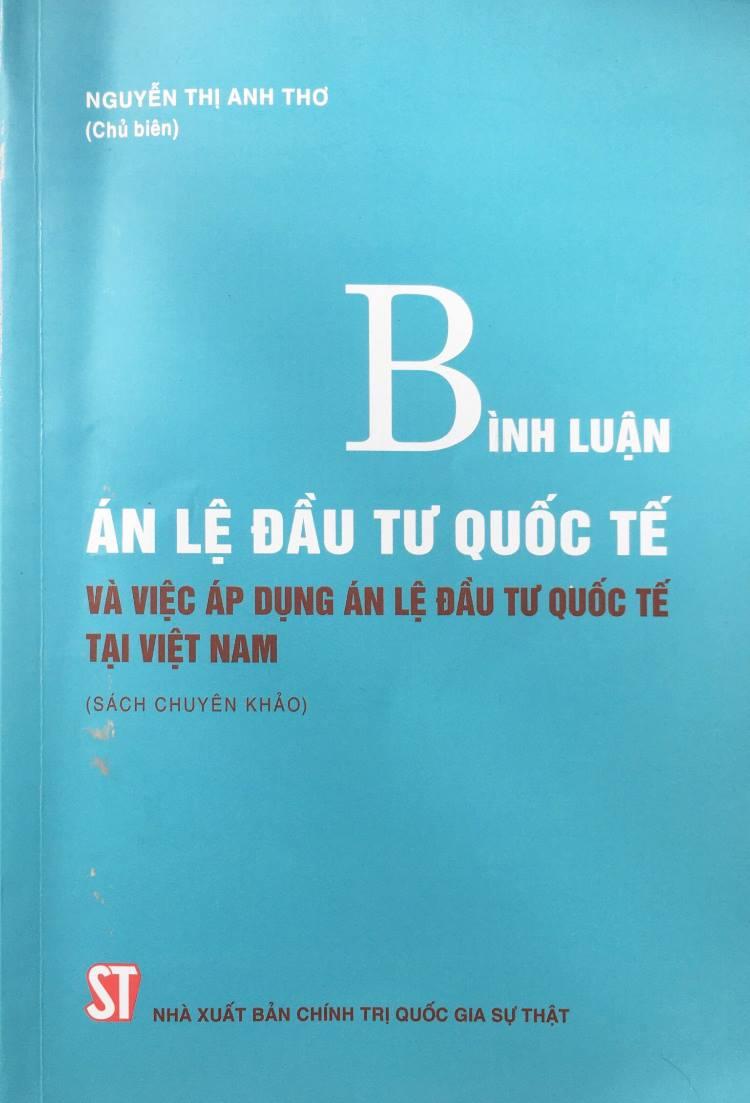 Bình luận án lệ đầu tư quốc tế và việc áp dụng án lệ đầu tư quốc tế tại Việt Nam (Sách chuyên khảo)