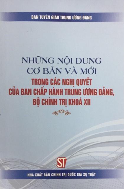 Những nội dung cơ bản và mới trong các Nghị quyết của Ban Chấp hành Trung ương Đảng, Bộ Chính trị khóa XII