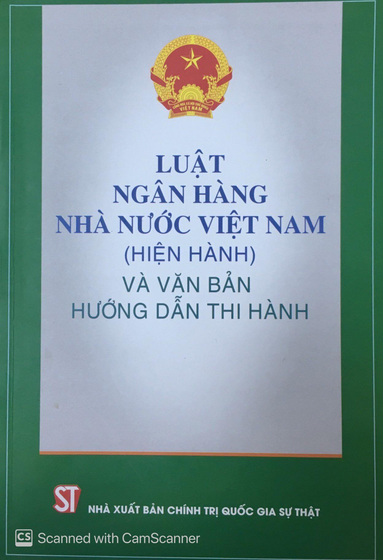 Luật Ngân hàng Nhà nước Việt Nam (hiện hành) và văn bản hướng dẫn thi hành
