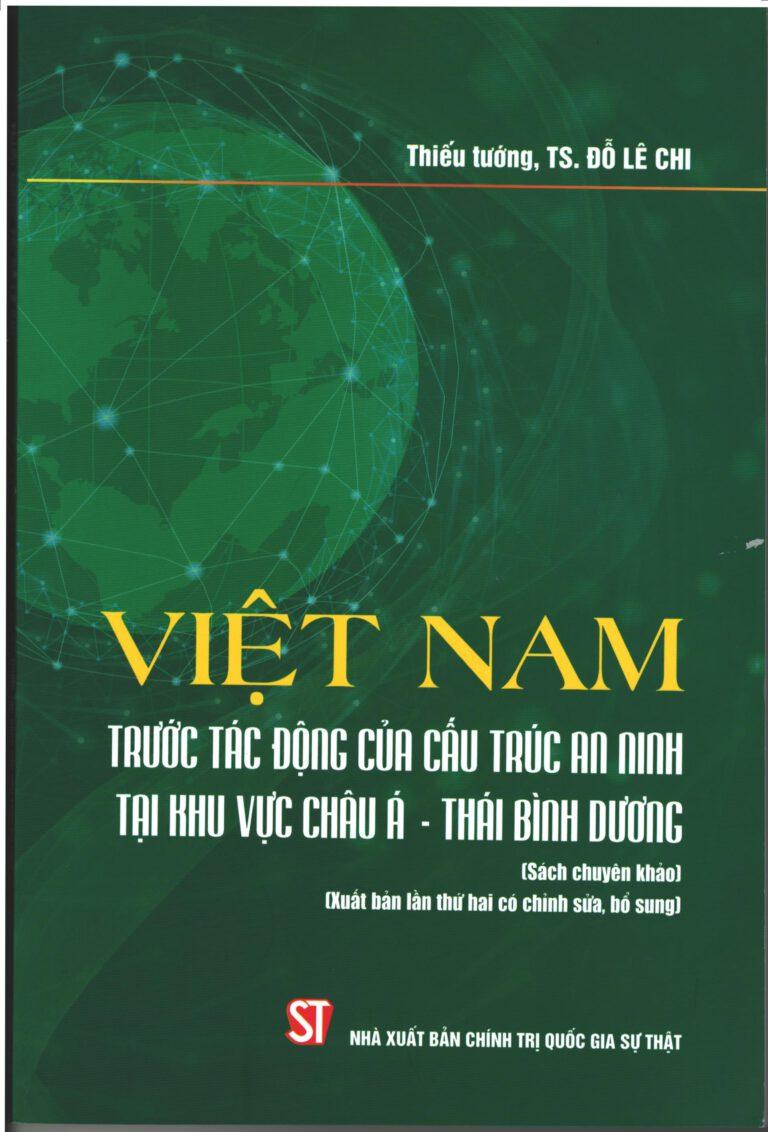 Việt Nam trước tác động của cấu trúc an ninh tại khu vực châu Á - Thái Bình Dương (Sách chuyên khảo) (Xuất bản lần thứ hai có chỉnh sửa, bổ sung)