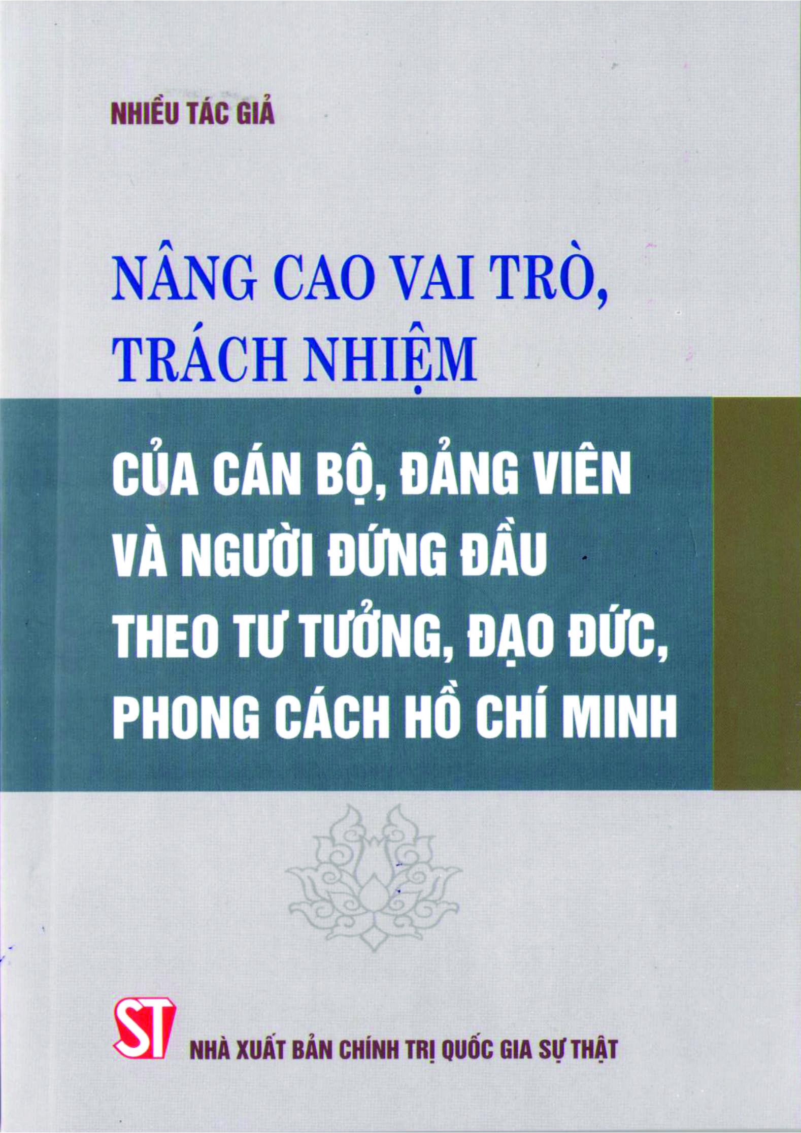Nâng cao vai trò, trách nhiệm của cán bộ, đảng viên và người đứng đầu theo tư tưởng, đạo đức, phong cách Hồ Chí Minh (Xuất bản lần thứ hai)