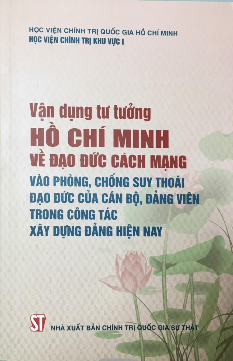 Vận dụng tư tưởng Hồ Chí Minh về đạo đức cách mạng vào phòng, chống suy thoái đạo đức của cán bộ, đảng viên trong công tác xây dựng Đảng hiện nay