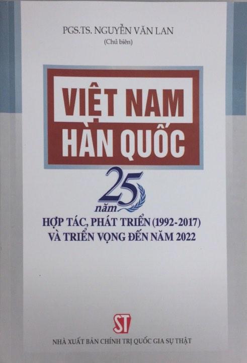 Việt Nam - Hàn Quốc:  25 năm hợp tác, phát triển (1992-2017) và triển vọng đến năm 2022
