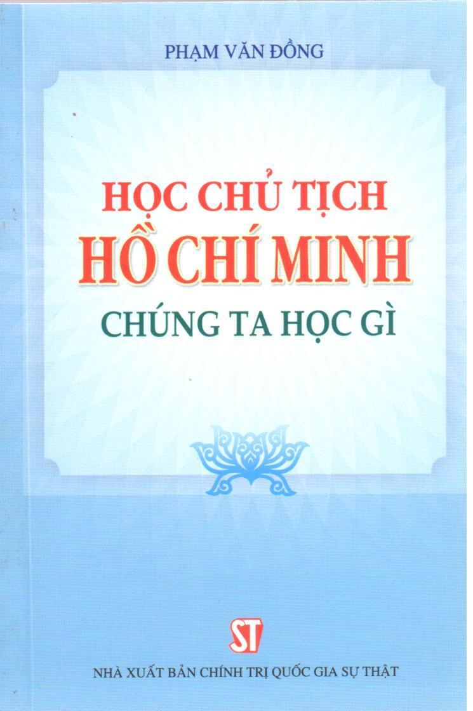 Học Chủ tịch Hồ Chí Minh - Chúng ta học gì (Xuất bản lần thứ chín)