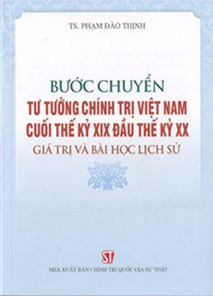 Bước chuyển tư tưởng chính trị Việt Nam cuối thế kỷ XIX đầu thế kỷ XX - Giá trị và bài học lịch sử