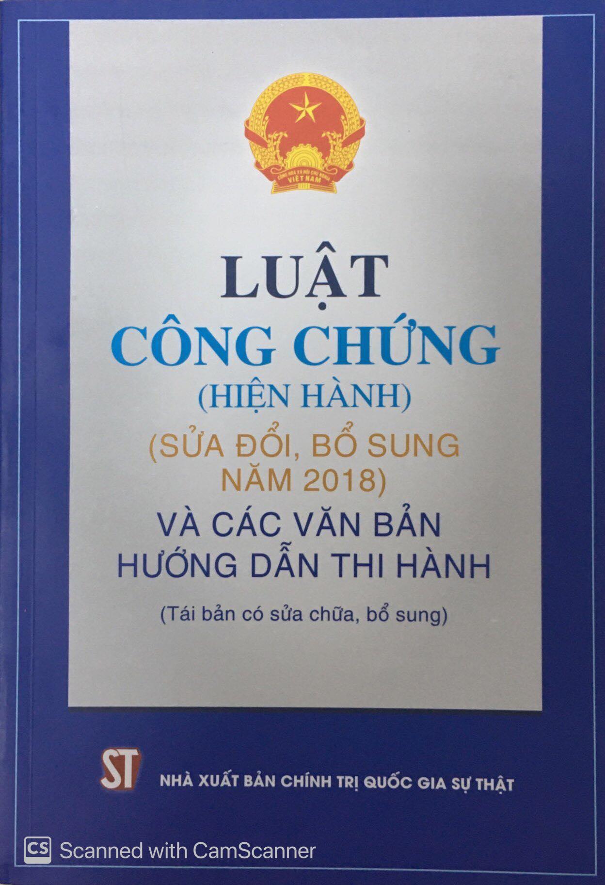 Luật Công chứng (hiện hành) (sửa đổi, bổ sung năm 2018) và các văn bản hướng dẫn thi hành (Tái bản có sửa chữa, bổ sung)