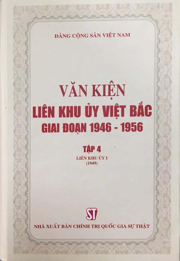 Văn kiện Liên khu ủy Việt Bắc giai đoạn 1946 - 1956, Tập 4: Liên khu ủy I (1949)