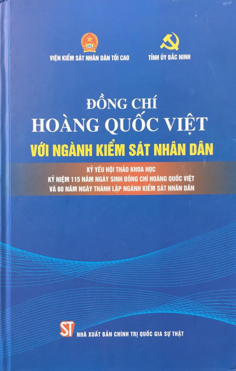 Đồng chí Hoàng Quốc Việt với ngành Kiểm sát nhân dân - Kỷ yếu Hội thảo khoa học Kỷ niệm 115 năm ngày sinh đồng chí Hoàng Quốc Việt và 60 năm ngày thành lập ngành Kiểm sát nhân dân