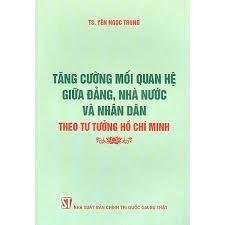 Tăng cường mối quan hệ giữa Đảng, Nhà nước và nhân dân theo tư tưởng Hồ Chí Minh