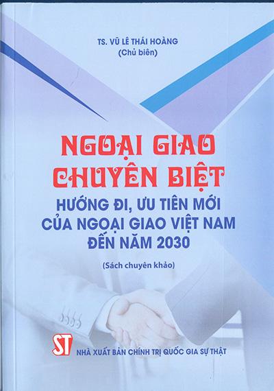 Ngoại giao chuyên biệt: Hướng đi, ưu tiên mới của ngoại giao Việt Nam đến năm 2030 (Sách chuyên khảo)