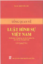 Tổng quan về Luật hình sự Việt Nam (Tài liệu phục vụ giảng dạy, học tập cho giảng viên, sinh viên, học viên ngành Luật)