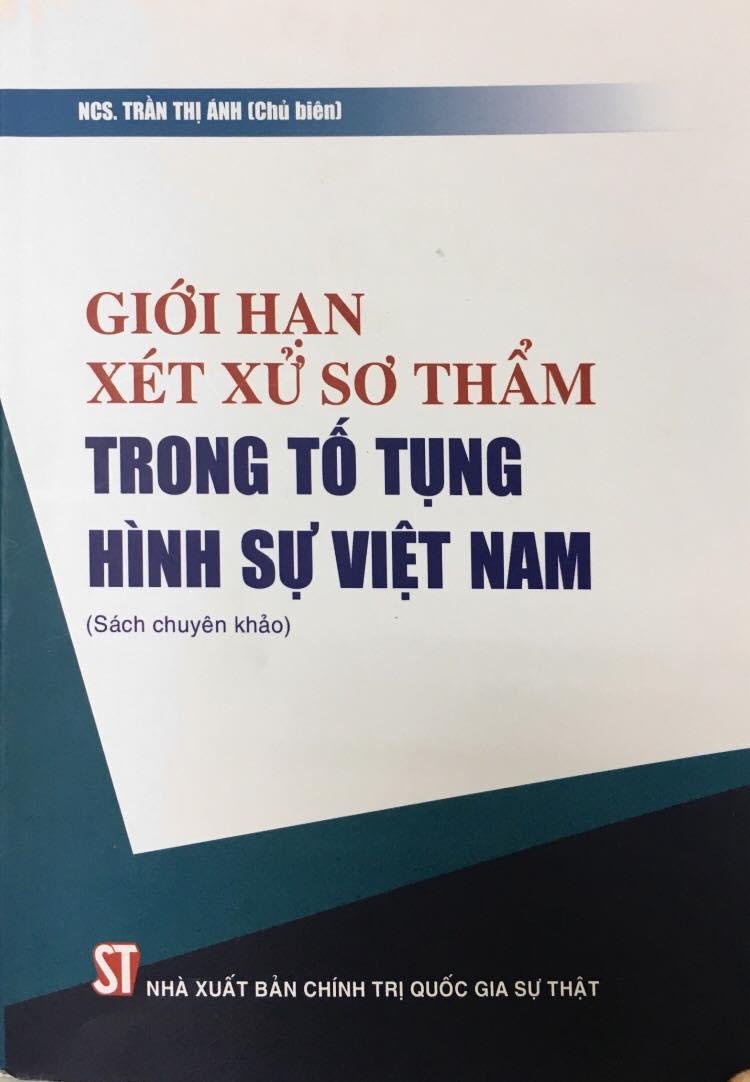 Giới hạn xét xử sơ thẩm trong tố tụng hình sự Việt Nam (Sách chuyên khảo)