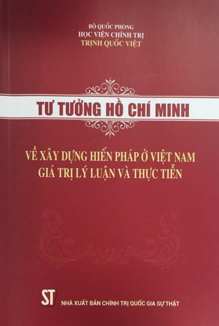 Tư tưởng Hồ Chí Minh về xây dựng Hiến pháp ở Việt Nam: giá trị lý luận và thực tiễn