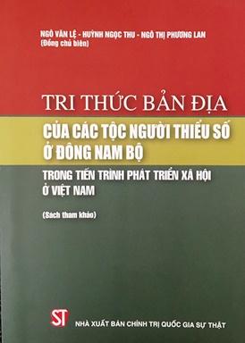 Tri thức bản địa của các tộc người thiểu số ở Đông Nam Bộ trong tiến trình phát triển xã hội ở Việt Nam (Sách tham khảo)