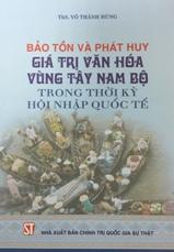 Bảo tồn và phát huy giá trị văn hóa vùng Tây Nam Bộ trong thời kỳ hội nhập quốc tế