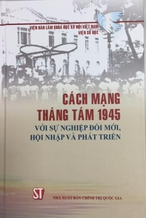Cách mạng Tháng Tám 1945 với sự nghiệp đổi mới, hội nhập và phát triển