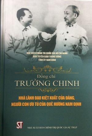 Đồng chí Trường Chinh - Nhà lãnh đạo kiệt xuất của Đảng, người con ưu tú của quê hương Nam Định