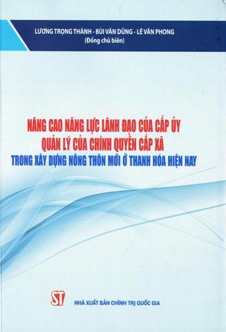 Nâng cao năng lực lãnh đạo của cấp ủy, quản lý của chính quyền cấp xã trong xây dựng nông thôn mới ở Thanh Hóa hiện nay