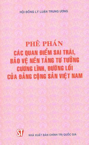 Phê phán các quan điểm sai trái, bảo vệ nền tảng tư tưởng cương lĩnh, đường lối của Đảng Cộng sản Việt Nam