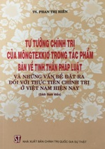 Tư tưởng chính trị của Môngtexkiơ trong tác phẩm Bàn về tinh thần pháp luật và những vấn đề đặt ra đối với thực tiễn chính trị ở Việt Nam hiện nay